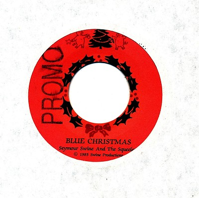 "Description Seymour Swine And The Squeelers 45 Blue Christmas promo Sounds like Porky Pig singing ""Blue Christmas"" The label has a rubber stamp ""PROMO"" mark ..."